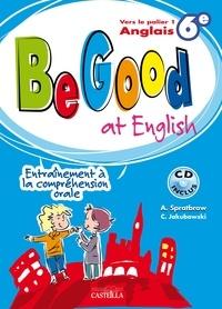 Annie Spratbrow et C Jakubowski - Anglais 6e Palier 1 Be Good at English - Entraînement à la compréhension orale. 1 CD audio