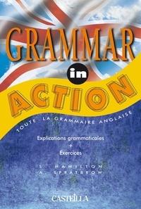Annie Spratbrow et Sue Hamilton - Grammar in action - Toute la grammaire anglaise, explications grammaticales, exercices.