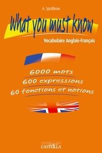 Annie Spratbrow - What you must know - Vocabulaire Anglais-Français.