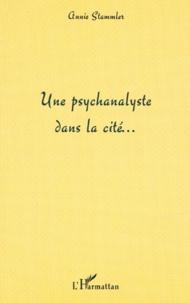 Annie Stammler - Une psychanalyse dans la cité....