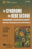 Annie Stipanicic et Pierre Nolin - Le syndrôme du bébé secoué (traumatisme crânien non accidentel) - Vers une convergeance des interventions. 1 Cédérom