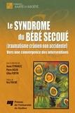 Annie Stipanicic et Pierre Nolin - Le syndrôme du bébé secoué (traumatisme crânien non accidentel) - Vers une convergeance des interventions.