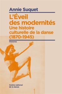 Annie Suquet - L'Eveil des modernités - Une histoire culturelle de la danse (1870-1945).