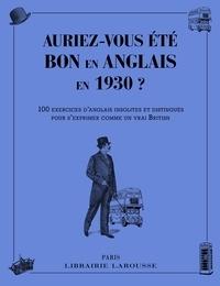 Annie Sussel - Auriez-vous été bon en anglais en 1930 ? - 100 exercices d'anglais insolites et distingués pour s'exprimer comme un vrai British.