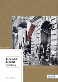 Annie Szuba - Le soldat maudit.
