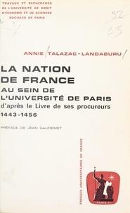 Annie Talazac-Landaburu et  Université de droit, d'économi - La nation de France au sein de l'Université de Paris d'après le livre de ses procureurs, 1443-1456.