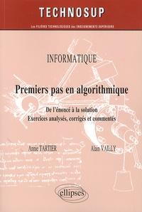 Annie Tartier et Alain Vailly - Premier pas en algorithmique - De l'énoncé à la solution. Exercices analysés, corrigés et commentés.