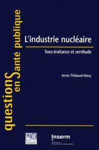 Annie Thébaud-Mony - L'industrie nucléaire. - Sous-traitance et servitude.