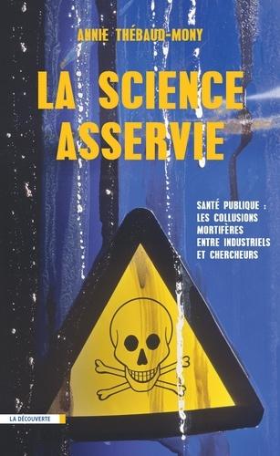 La science asservie. Santé publique : les collusions mortifères entre industriels et chercheurs