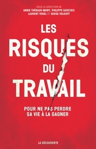Annie Thébaud-Mony et Philippe Davezies - Les risques du travail - Pour ne pas perdre sa vie à la gagner.