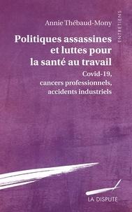 Annie Thébaud-Mony - Politiques assassines et luttes pour la santé au travail - Covid-19, cancers professionnels, accidents industriels.