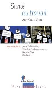 Annie Thébaud-Mony et Véronique Daubas-Letourneux - Santé au travail : approches critiques.