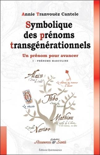 Annie Tranvouëz Cantele - Symbolique des prénoms transgénérationnels - Tome 1, Les prénoms masculins.