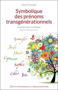 Annie Tranvouëz - Symbolique des prénoms transgénérationnels tome 2 - Un prénom pour se dépasser, Tome 2, Prénoms féminins.