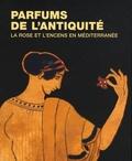 Annie Verbanck-Piérard et Natacha Massar - Parfums de l'Antiquité - La rose et l'encens en Méditerranée.