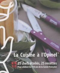 Annie Victor et Françoise Detroyat - La Cuisine à l'Opinel - 25 chefs étoilés, 25 recettes pour célébrer les 150 ans de la Savoie française.