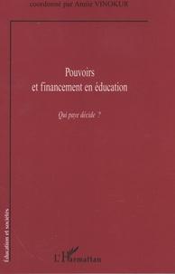 Annie Vinokur - Pouvoirs et financement en éducation - Qui paye décide ?.