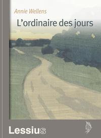 Annie Wellens - L'ordinaire des jours - Un itinéraire spirituel.