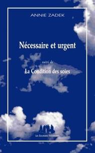 Annie Zadek - Nécessaire et urgent - Suivi de La Condition des soies.