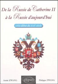 Annie Zwang et Philippe Zwang - De la Russie de Catherine II à la Russie d'aujourd'hui (1762-début du XXIE siècle).