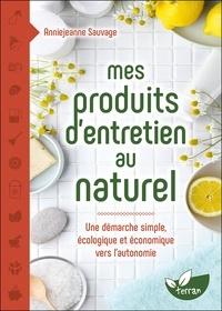 Mes produits d'entretien au naturel- Une démarche simple, écologique et économique vers l'autonomie - Anniejeanne Sauvage | Showmesound.org
