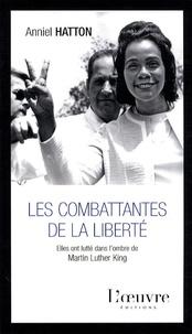Anniel Hatton - Les combattantes de la liberté - Elles ont lutté dans l'ombre de Martin Luther King.