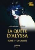 Annik Baumgartner - La quête d'Alyssa - Tome 1, La chasse.