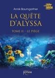 Annik Baumgartner - La quête d'Alyssa - Tome 2, Le piège.