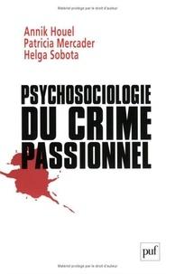 Annik Houel et Patricia Mercader - Psychosociologie du crime passionnel - A la vie, à la mort.