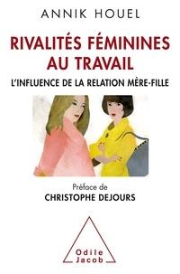 Annik Houel - Rivalités féminines au travail - L'influence de la relation mère-fille.