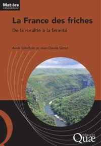 Annik Schnitzler et Jean-Claude Génot - La France des friches - De la ruralité à la féralité.