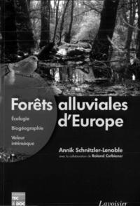 Annik Schnitzler-Lenoble - Forêts alluviales d'Europe - Ecologie, biogéographie, valeur intrinsèque.