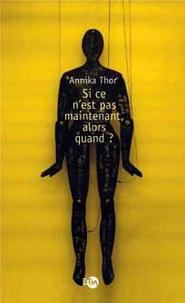Annika Thor - Si ce n'est pas maintenant alors c'est quand ?.