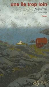 Annika Thor - Une île trop loin.