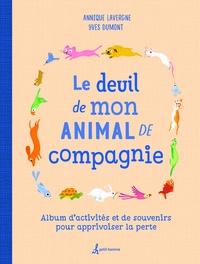 Annique Lavergne et Yves Dumont - Le deuil de mon animal de compagnie - Album d'activités et de souvenirs pour apprivoiser la perte.