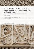 Annliese Nef et Elise Voguet - La légitimation du pouvoir au Maghreb médiéval - De l'orientalisation à l'émancipation politique.