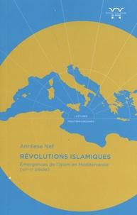 Annliese Nef - Révolutions islamiques - Emergence de l'Islam en Méditerranée (VIIe-Xe siècle).