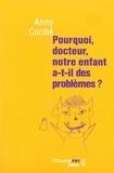 Anny Cordié - Pourquoi, docteur, notre enfant a-t-il des problèmes ?.