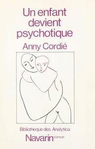 Anny Cordié - Un enfant devient psychotique.