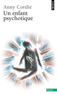Anny Cordié - Un enfant psychotique.