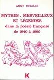 Anny Detalle - Mythes, merveilleux et légendes dans la poésie française, de 1840 à 1860.
