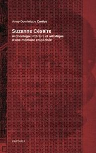 Anny Dominique Curtius - Suzanne Césaire - Archéologie littéraire et artistique d'une mémoire empêchée.