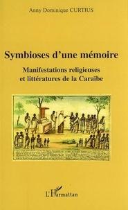 Anny Dominique Curtius - Symbioses d'une mémoire - Manifestations religieuses et littératures de la Caraïbe.
