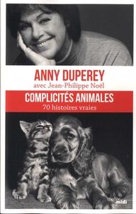 Anny Duperey et Jean-Philippe Noël - Complicités animales - 70 histoires vraies.