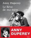 Anny Duperey - Le Rêve de ma mère.
