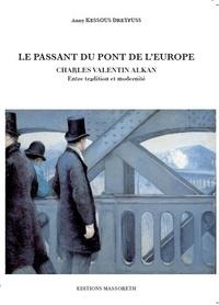 Anny Kessous-Dreyfuss - Le passant du pont de l'Europe - Charles Valentin Alkan entre tradition et modernité.