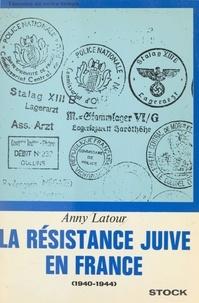 Anny Latour - La résistance juive en France - 1940-1944.