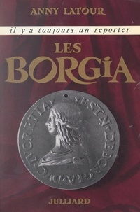 Anny Latour et Georges Pernoud - Les Borgia.