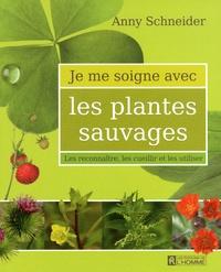 Anny Schneider - Les plantes sauvages - Les reconnaître, les cueillir et les utiliser.