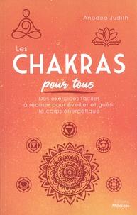 Anodea Judith - Les chakras pour tous - Des exercices faciles à réaliser pour éveiller et guérir le corps énergétique.